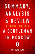 SUMMARY, ANALYSIS & REVIEW OF AMOR TOWLES'S A GENTLEMAN IN MOSCOW