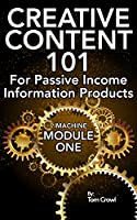 Creative Content 101 For Passive Income Information Products [Kindle Edition]