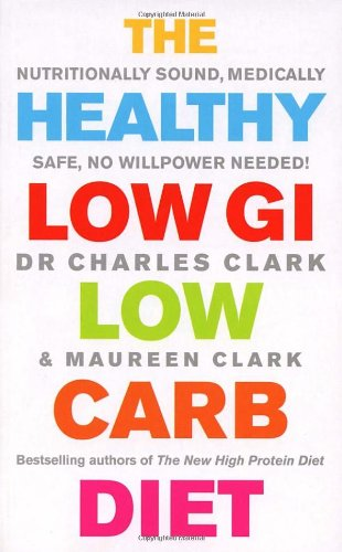 The Healthy Low GI Low Carb Diet. Charles Clark & Maureen Clark