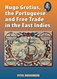 img - for Hugo Grotius, the Portuguese, and Free Trade in the East Indies by Peter Borschberg (2011-01-02) book / textbook / text book