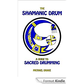 The Shamanic Drum: A Guide to Sacred Drumming (English Edition)