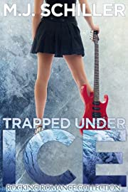 TRAPPED UNDER ICE (ROCKING ROMANCE COLLECTION)