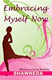Embracing Myself Now (Christian fiction novel) (Wholeness Series Book 5)