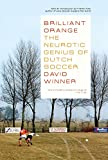 Brilliant OrangeThe Neurotic Genius of Dutch Soccer