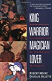 cover of King, Warrior, Magician, Lover: Rediscovering the Archetypes of the Mature Masculine