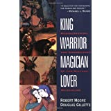 King, Warrior, Magician, Lover: Rediscovering the Archetypes of the Mature Masculine ~ Robert L. Moore