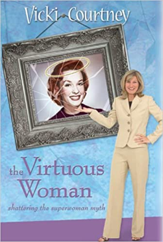 The Virtuous Woman: Shattering the Superwoman Myth