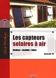 echange, troc Guy Isabel - Les capteurs solaires à air : Réaliser, Installer, Gérer