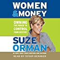 Women & Money: Owning the Power to Control Your Destiny (       UNABRIDGED) by Suze Orman Narrated by Susan Denaker