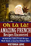 French: Multicultural, Recipes, Cookbook: Cooking Oh Là Là! Amazing French Recipes Uncovered: 90 Delicious, Sultry French Recipes Made Quick-n-Easy For ... diet, mediterranean diet cookbook Book 10)