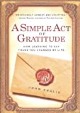 img - for By John Kralik - A Simple Act of Gratitude: How Learning to Say Thank You Changed My Life (11/27/11) book / textbook / text book