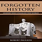 Forgotten History: Leaders Who Changed the World | Robert Paulson