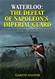 Waterloo: The Deafeat of Napoleon s Imperial Guard