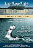 img - for Randy Wayne White's Ultimate Tarpon Book: The Birth of Big Game Fishing   [RANDY WAYNE WHITES ULTIMATE TA] [Hardcover] book / textbook / text book