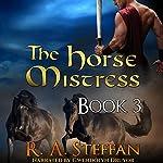 The Horse Mistress: Book 3 | R. A. Steffan