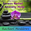 Stress Relief, Anxiety Help, and Peace with Hypnosis, Subliminal, and Guided Meditation (       UNABRIDGED) by Rachael Meddows Narrated by Rachael Meddows