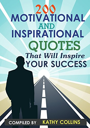 ebook: 200 Motivational and inspirational Quotes That Will Inspire Your Success (B0112DSOS8)