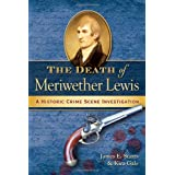 The Death of Meriwether Lewis: A Historic Crime Scene Investigation ~ Kira Gale