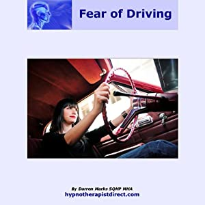 Overcome Fear of Driving: Feel Confident, Relaxed, and Remain in Control When Driving | [Darren Marks]