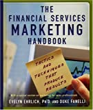 The Financial Services Marketing Handbook: Tactics and Techniques that Produce Results