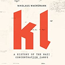 KL: A History of the Nazi Concentration Camps (       UNABRIDGED) by Nikolaus Wachsmann Narrated by Paul Hodgson