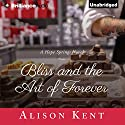Bliss and the Art of Forever: A Hope Springs Novel (       UNABRIDGED) by Alison Kent Narrated by Natalie Ross