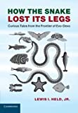 Lewis I. Held Jr How the Snake Lost its Legs: Curious Tales from the Frontier of Evo-Devo