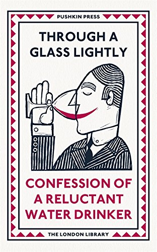 Through a Glass Lightly: Confession of a Reluctant Water Drinker (The London Library) by Various