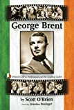 img - for George Brent - Ireland's Gift to Hollywood and its Leading Ladies book / textbook / text book