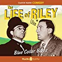 The Life of Riley: Blue Collar Blues Radio/TV Program by Irving Brecher Narrated by William Bendix, Paula Winslowe, John Brown