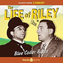 The Life of Riley: Blue Collar Blues Radio/TV Program Auteur(s) : Irving Brecher Narrateur(s) : William Bendix, Paula Winslowe, John Brown