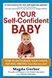 Image of Your Self-Confident Baby: How to Encourage Your Child's Natural Abilities -- From the Very Start