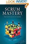 Scrum Mastery: From Good To Great Ser...