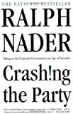 Crashing the Party: Taking on the Corporate Government in an Age of Surrender (0312302584) by Nader, Ralph