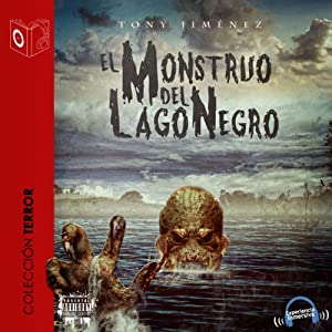 El monstruo del lago negro [The Black Lake Monster] | [Tony Jimenez]