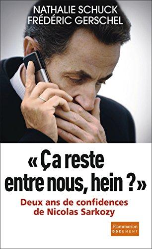 Çà reste entre nous, hein ? Deux ans de confidences de Nicolas Sarkozy