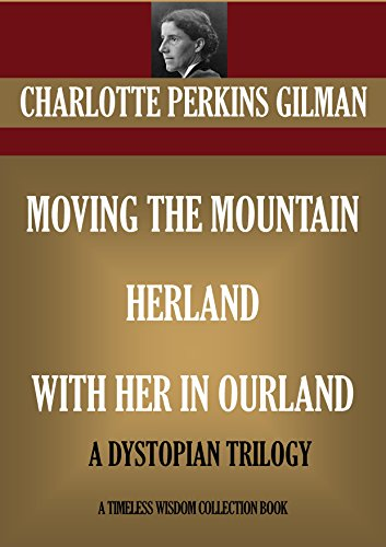 MOVING THE MOUNTAIN **  HERLAND **  WITH HER IN OURLAND:   A DYSTOPIAN TRILOGY (Timeless Wisdom Collection Book 8540)