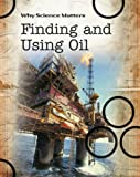 Finding and Using Oil (Why Science Matters) (0431040532) by Solway, Andrew