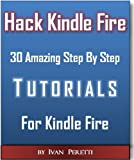 Hacking Kindle Fire With 30 StepByStep Tutorials, Unleash Kindle Fire Power!