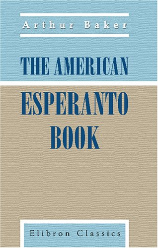 The American Esperanto Book: A Compendium of the International Language