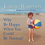 Why Be Happy When You Could Be Normal? | Jeanette Winterson