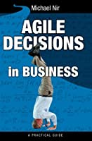 Agile Decisions: Driving Effective Agile Decisions in Business, 2nd Edition
