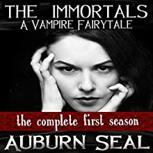 The Immortals: A Vampire Fairytale, The Complete First Season (       UNABRIDGED) by Auburn Seal Narrated by Caprisha Page