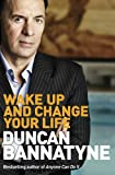 Wake Up and Change Your Life Duncan Bannatyne