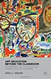 img - for Art Education Beyond the Classroom: Pondering the Outsider and Other Sites of Learning book / textbook / text book
