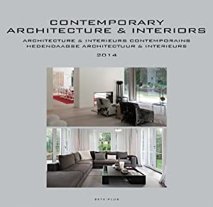 Contemporary Architecture & Interiors: Yearbook 2014 (Contemporary architecture and interiors; Architecture et interieurs contemporains; Hedendaagse ... en interieurs: yearbook; annuaire; jaarboek) from Beta-Plus Publishing