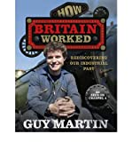 Guy Martin [ HOW BRITAIN WORKED BY MARTIN, GUY](AUTHOR)HARDBACK