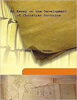 An Essay on the Development of Christian Doctrine : John Henry Newman ...