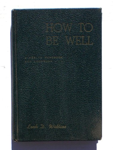 How To Be Well (First Edition), Leah D. Widtsoe