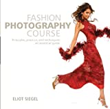 Fashion Photography Course: Principles, Practice, plus Techniques: An Essential Guide